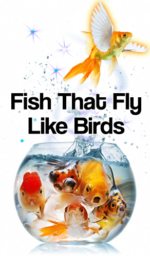 Fish That Fly Like Birds