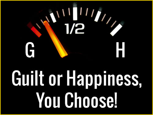 Guilt or Happiness, You Choose!