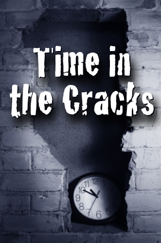 Time in the Cracks