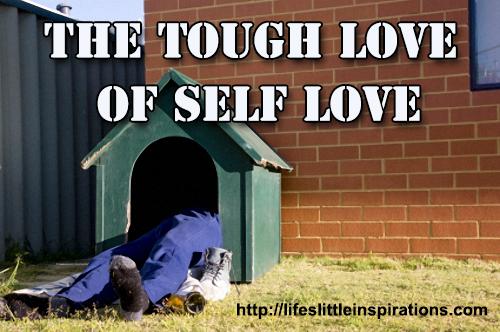 The Tough Love of Self Love
