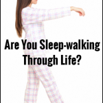 Are You Sleepwalking Through Life?