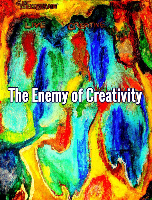 The Enemy of Creativity