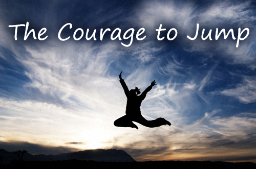The Courage to Jump