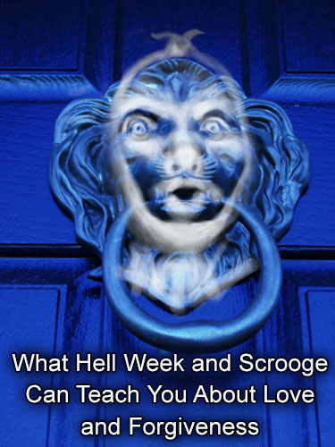 What Hell Week and Scrooge Can Teach You About Love and Forgiveness