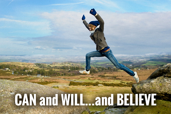CAN and WILL…and BELIEVE
